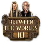 Between the Worlds III Spiel