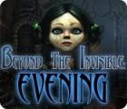 Beyond the Invisible: Evening Spiel