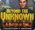 Beyond the Unknown: Eine Frage der Zeit Sammleredition Spiel