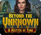 Beyond the Unknown: Eine Frage der Zeit Spiel