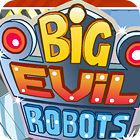 Big Evil Robots Spiel