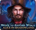 Bridge To Another World: Alice im Schattenland Spiel