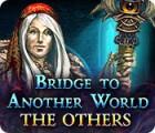 Bridge To Another World: Gefahr aus dem Anderreich Spiel