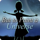 But to Paint a Universe Spiel