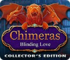 Chimeras: Blinding Love Collector's Edition Spiel