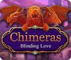 Chimeras: Blind vor Liebe Spiel