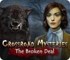 Crossroad Mysteries: The Broken Deal Spiel