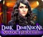 Dark Dimensions: Shadow Pirouette Spiel