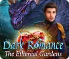 Dark Romance: The Ethereal Gardens Spiel