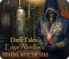 Dark Tales: Edgar Allan Poe's Speaking with the Dead Spiel