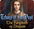 Echoes of the Past: Das Königreich der Verzweiflung Spiel