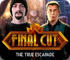Final Cut: The True Escapade Spiel