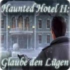 Haunted Hotel II: Glaube den Lügen Spiel