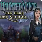 Haunted Manor: Der Herr der Spiegel Spiel