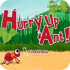 Hurry Up, Ant Spiel