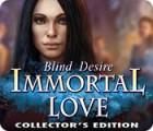 Immortal Love: Blind Desire Collector's Edition Spiel