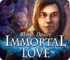 Immortal Love: Blindes Verlangen Spiel