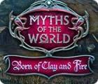 Myths of the World: Aus Ton und Feuer geboren Spiel