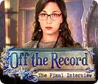 Off the Record: Das letzte Interview Spiel