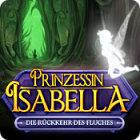 Prinzessin Isabella: Die Rueckkehr des Fluches Spiel