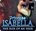 Prinzessin Isabella: Ankunft einer Erbin Spiel