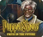 PuppetShow: Faith in the Future Spiel
