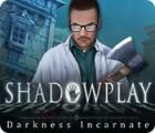 Shadowplay: Die Inkarnation des Bösen Sammleredition Spiel