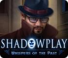 Shadowplay: Stimmen der Vergangenheit Spiel