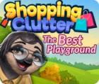 Shopping Clutter: The Best Playground Spiel