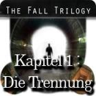 The Fall Trilogy: Kapitel 1 - Die Trennung Spiel