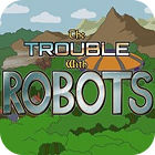 The Trouble With Robots Spiel
