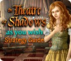 The Theatre of Shadows: As You Wish Strategy Guide Spiel