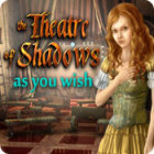 The Theatre of Shadows: As You Wish Spiel